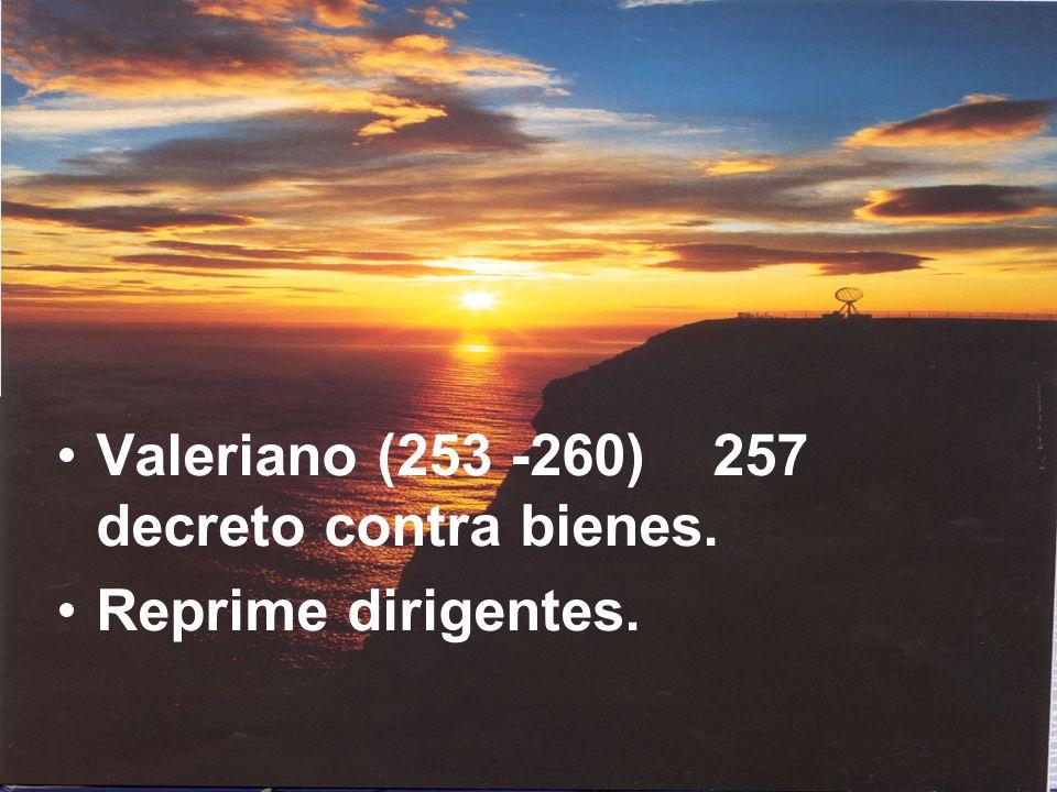 Valeriano (253 -260) 257 decreto contra bienes. Reprime dirigentes.