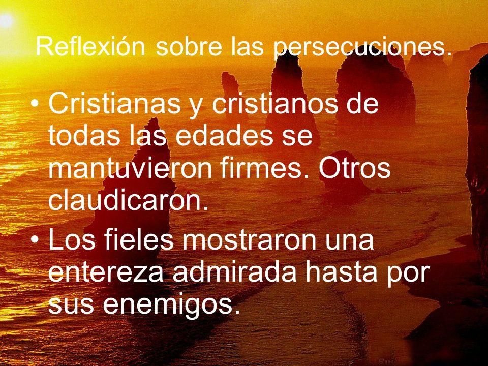 Reflexión sobre las persecuciones. Cristianas y cristianos de todas las edades se mantuvieron firmes. Otros claudicaron. Los fieles mostraron una ente