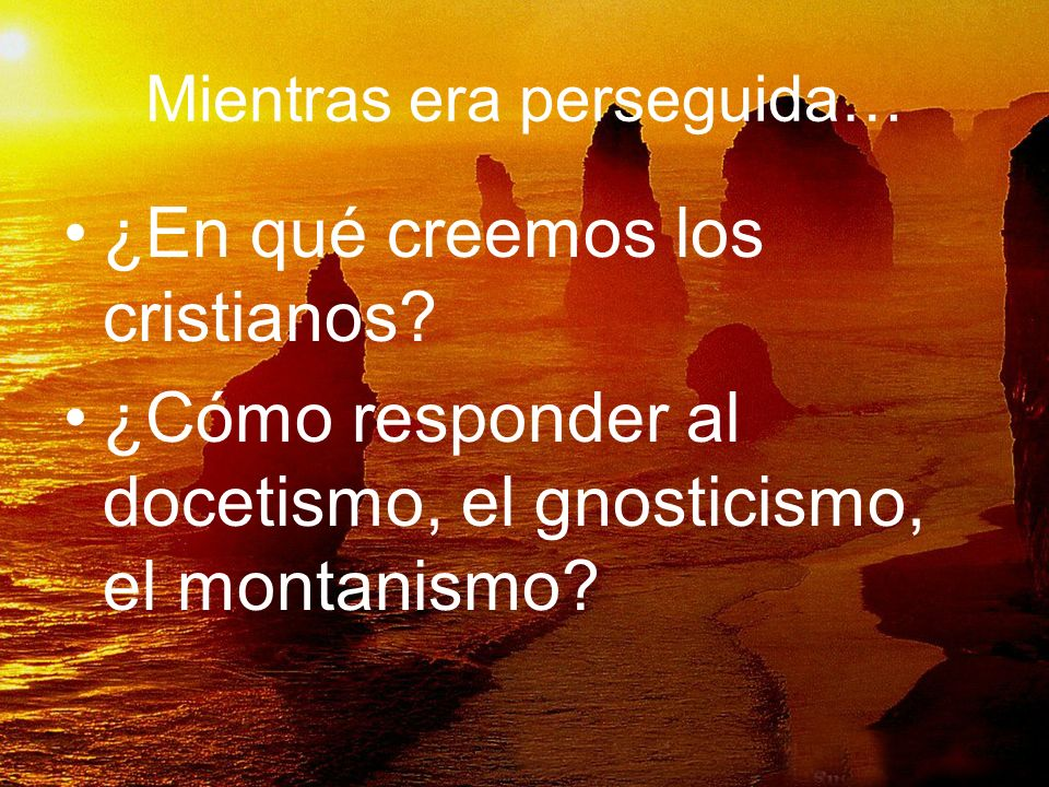 Mientras era perseguida… ¿En qué creemos los cristianos? ¿Cómo responder al docetismo, el gnosticismo, el montanismo?