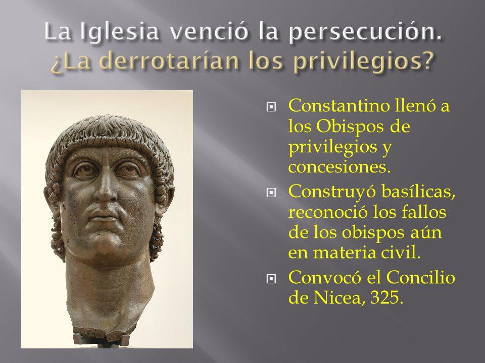 Constantino llenó a los Obispos de privilegios y concesiones. Construyó basílicas, reconoció los fallos de los obispos aún en materia civil. Convocó e
