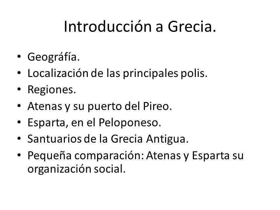 Introducción a Grecia. Geográfía. Localización de las principales polis. Regiones. Atenas y su puerto del Pireo. Esparta, en el Peloponeso. Santuarios
