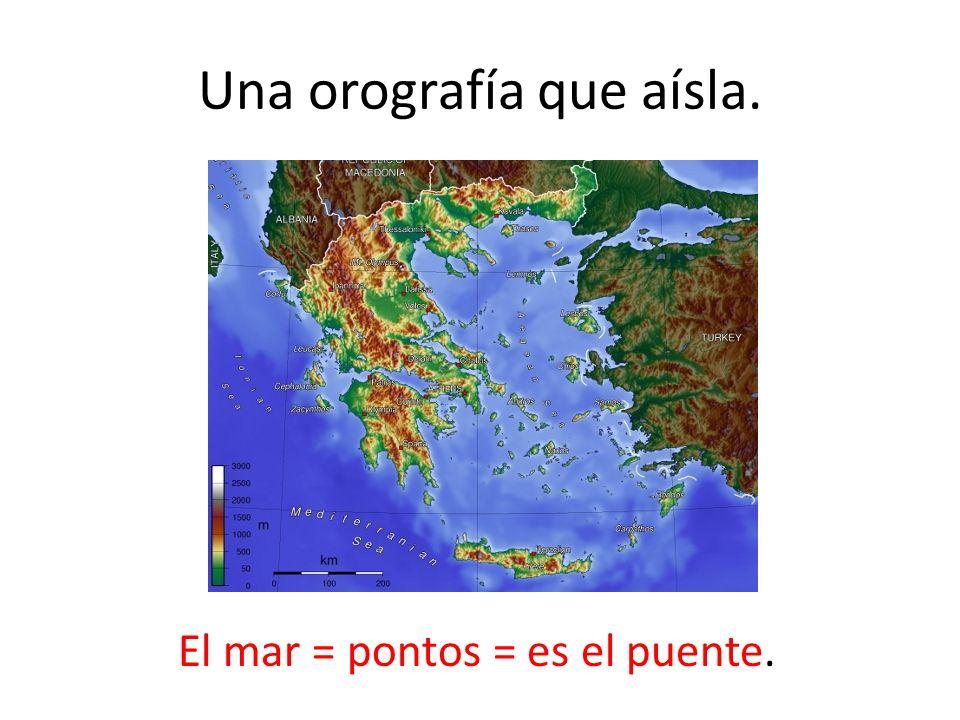 Una orografía que aísla. El mar = pontos = es el puente.