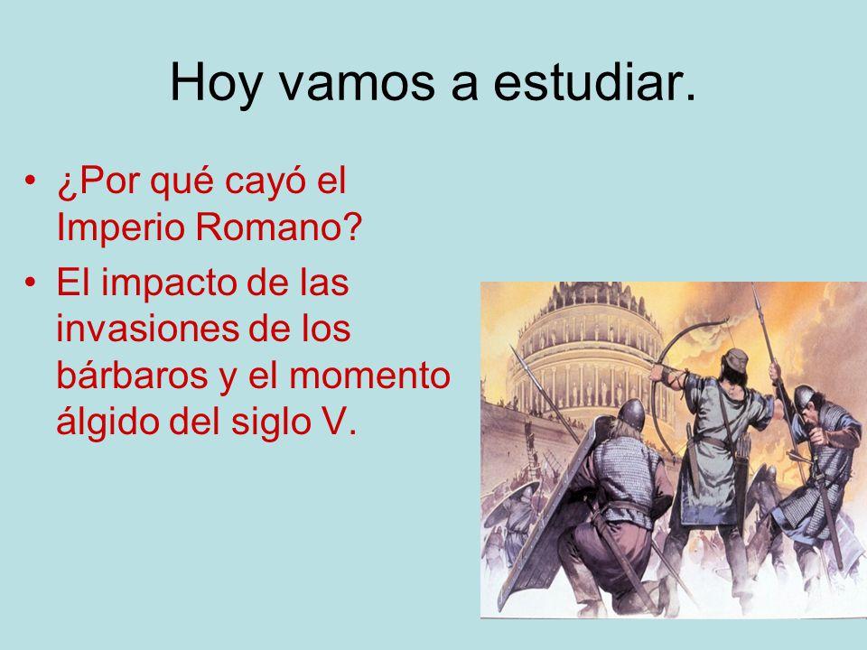Hoy vamos a estudiar. ¿Por qué cayó el Imperio Romano? El impacto de las invasiones de los bárbaros y el momento álgido del siglo V.