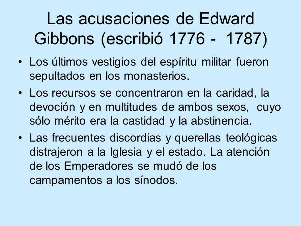 Las acusaciones de Edward Gibbons (escribió 1776 - 1787) Los últimos vestigios del espíritu militar fueron sepultados en los monasterios. Los recursos