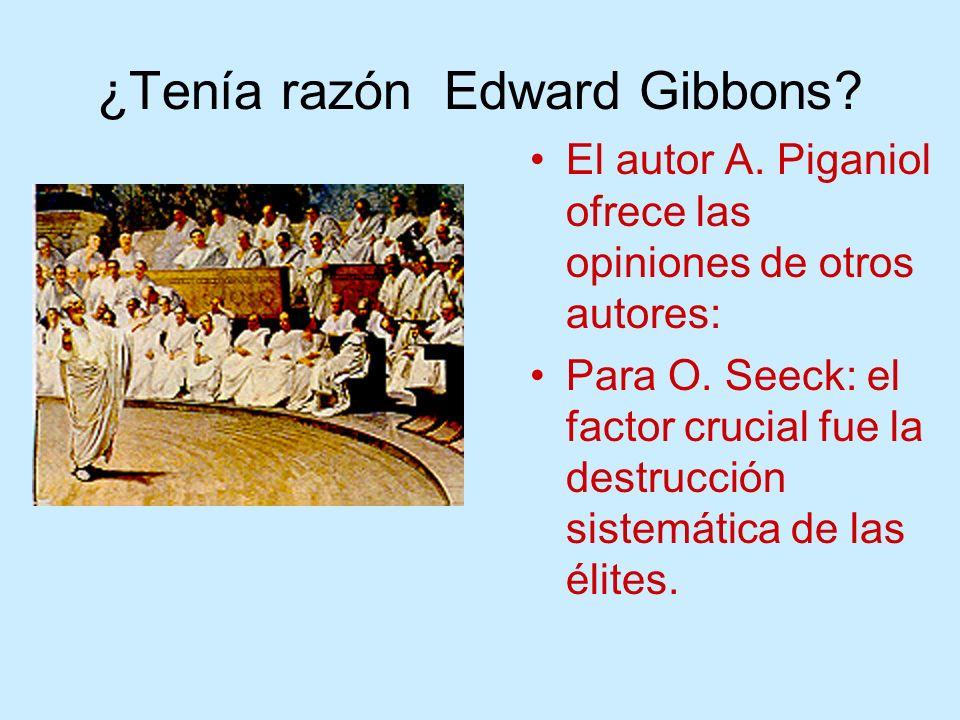 ¿Tenía razón Edward Gibbons? El autor A. Piganiol ofrece las opiniones de otros autores: Para O. Seeck: el factor crucial fue la destrucción sistemáti