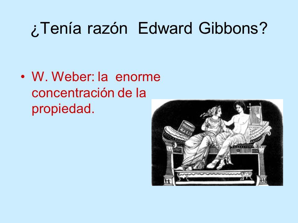 ¿Tenía razón Edward Gibbons? W. Weber: la enorme concentración de la propiedad.