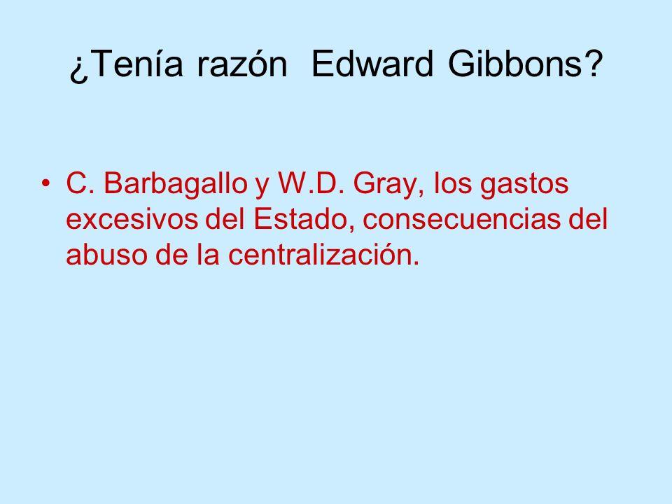 ¿Tenía razón Edward Gibbons? C. Barbagallo y W.D. Gray, los gastos excesivos del Estado, consecuencias del abuso de la centralización.