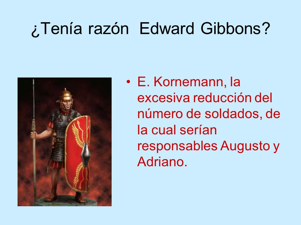 ¿Tenía razón Edward Gibbons? E. Kornemann, la excesiva reducción del número de soldados, de la cual serían responsables Augusto y Adriano.