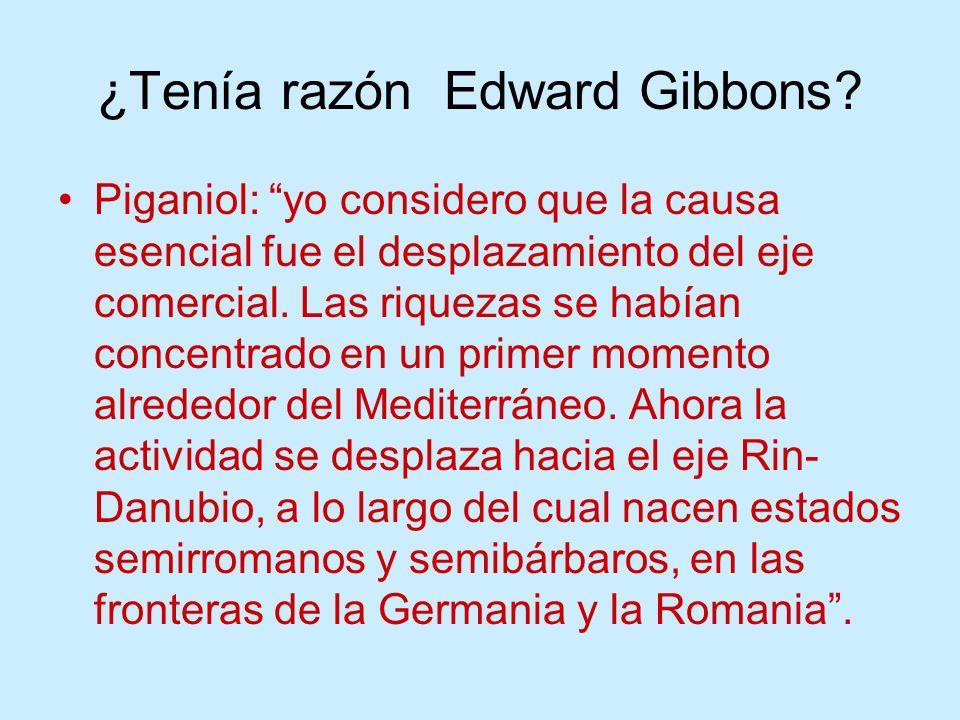¿Tenía razón Edward Gibbons? Piganiol: yo considero que la causa esencial fue el desplazamiento del eje comercial. Las riquezas se habían concentrado