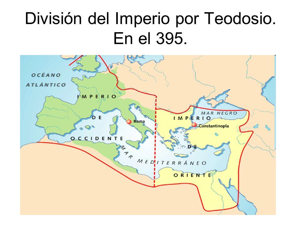 División del Imperio por Teodosio. En el 395.
