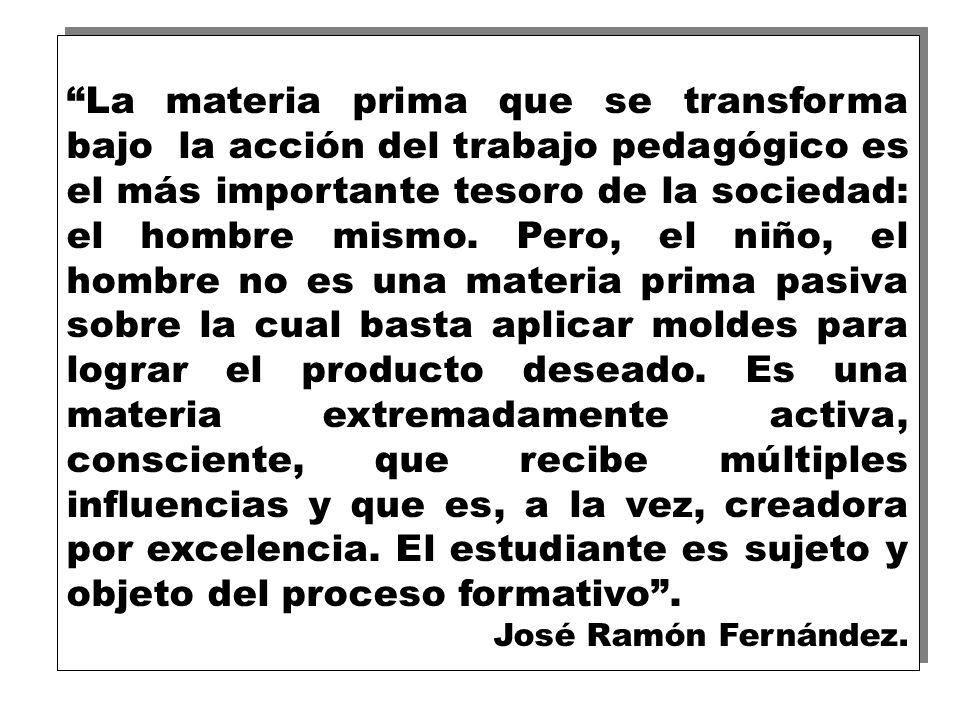 La materia prima que se transforma bajo la acción del trabajo pedagógico es el más importante tesoro de la sociedad: el hombre mismo. Pero, el niño, e