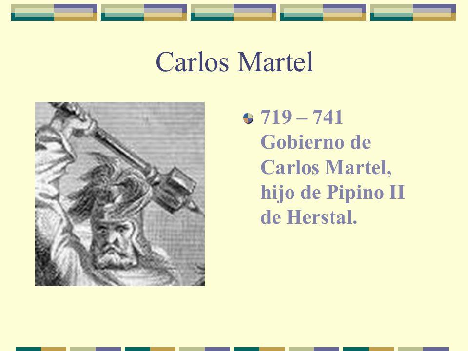 Carlos Martel 719 – 741 Gobierno de Carlos Martel, hijo de Pipino II de Herstal.