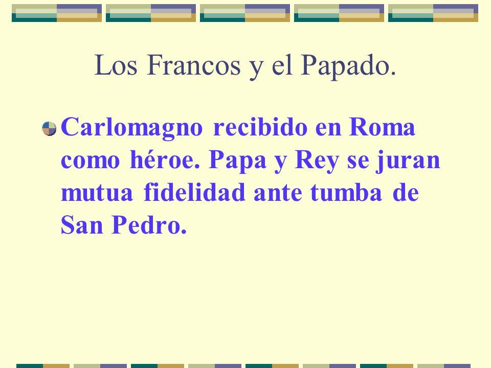 Los Francos y el Papado. Carlomagno recibido en Roma como héroe. Papa y Rey se juran mutua fidelidad ante tumba de San Pedro.