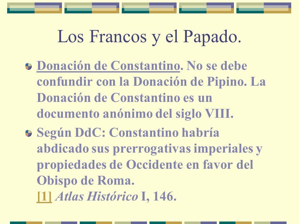 Los Francos y el Papado. Donación de Constantino. No se debe confundir con la Donación de Pipino. La Donación de Constantino es un documento anónimo d