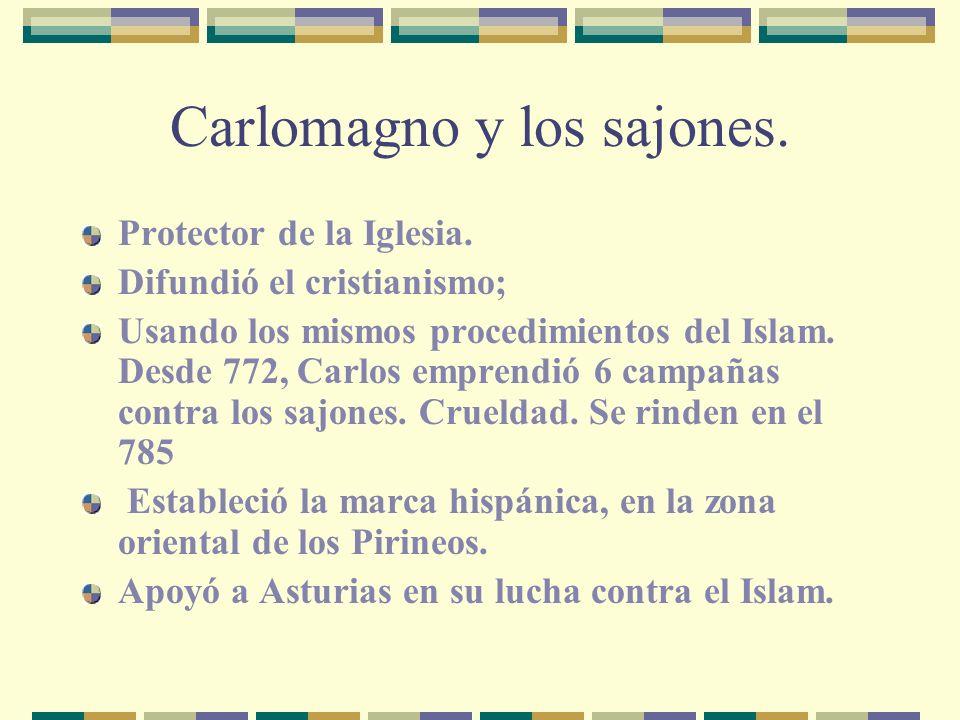 Carlomagno y los sajones. Protector de la Iglesia. Difundió el cristianismo; Usando los mismos procedimientos del Islam. Desde 772, Carlos emprendió 6