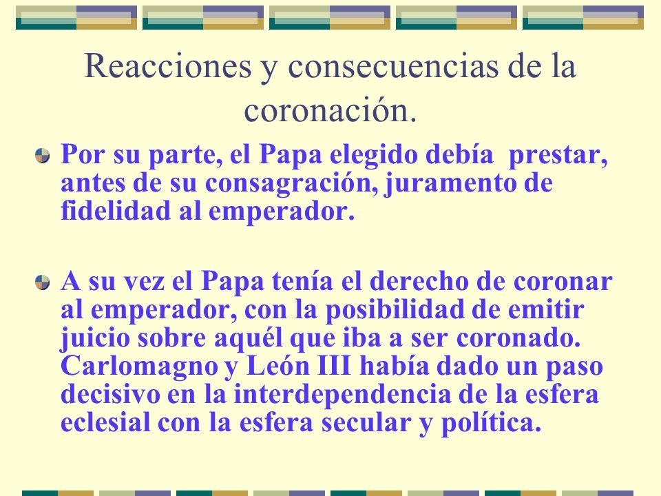 Reacciones y consecuencias de la coronación. Por su parte, el Papa elegido debía prestar, antes de su consagración, juramento de fidelidad al emperado