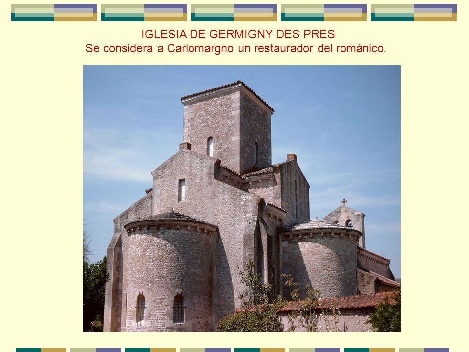 IGLESIA DE GERMIGNY DES PRES Se considera a Carlomargno un restaurador del románico.