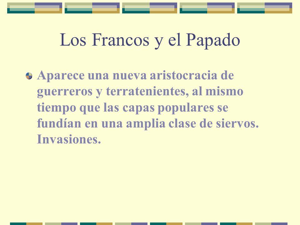 Los Francos y el Papado Aparece una nueva aristocracia de guerreros y terratenientes, al mismo tiempo que las capas populares se fundían en una amplia