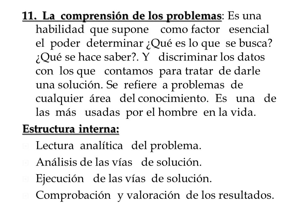 11. La comprensión de los problemas 11. La comprensión de los problemas : Es una habilidad que supone como factor esencial el poder determinar ¿Qué es