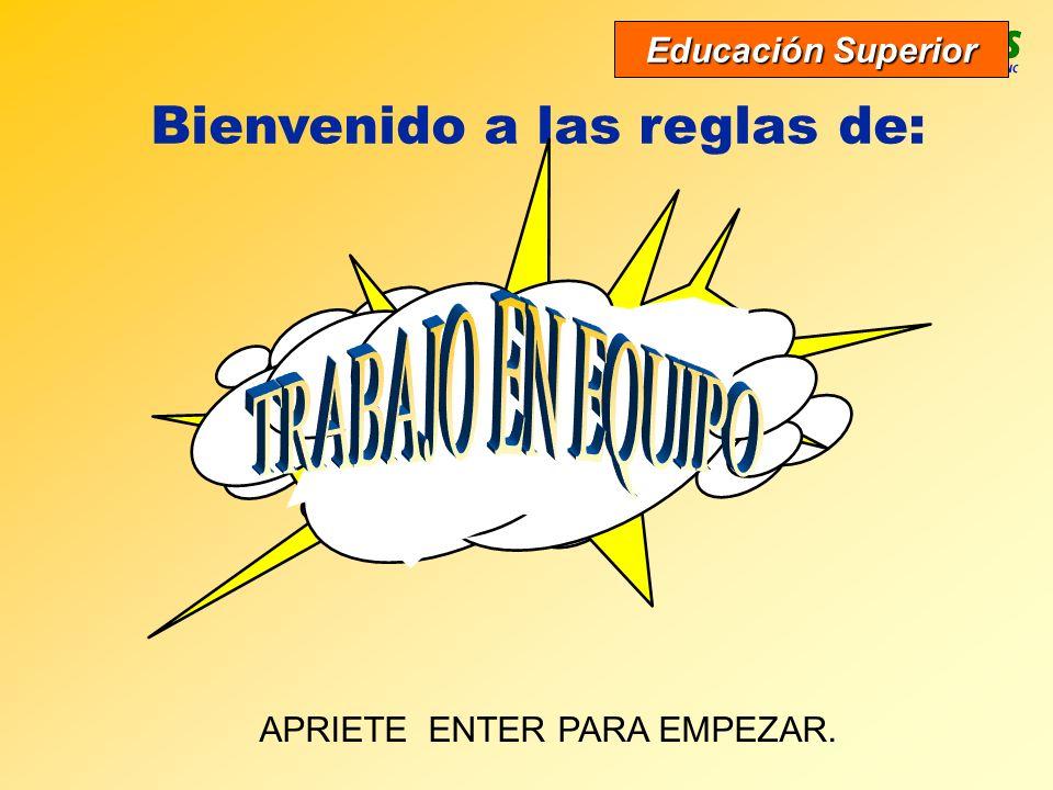 Bienvenido a las reglas de: APRIETE ENTER PARA EMPEZAR. Educación Superior