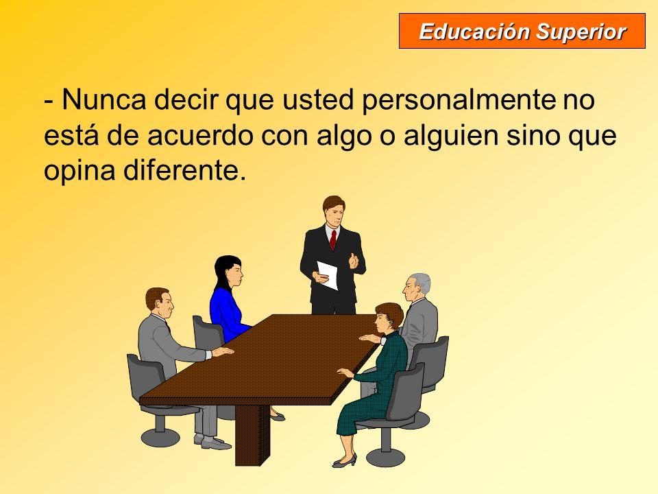 - Sea abierto y promueva que los demás digan lo que piensan. Educación Superior - No crea que sabe más que los demás.
