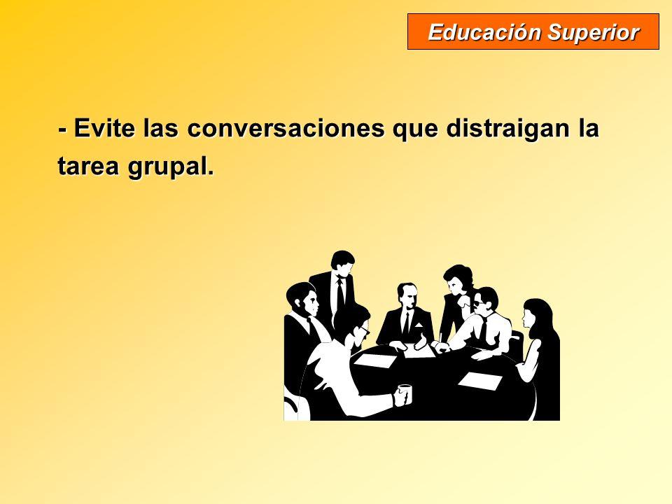 - No utilice el nombre del grupo para decir lo suyo. Educación Superior - Cada uno de los participante es responsable del éxito de la reunión.