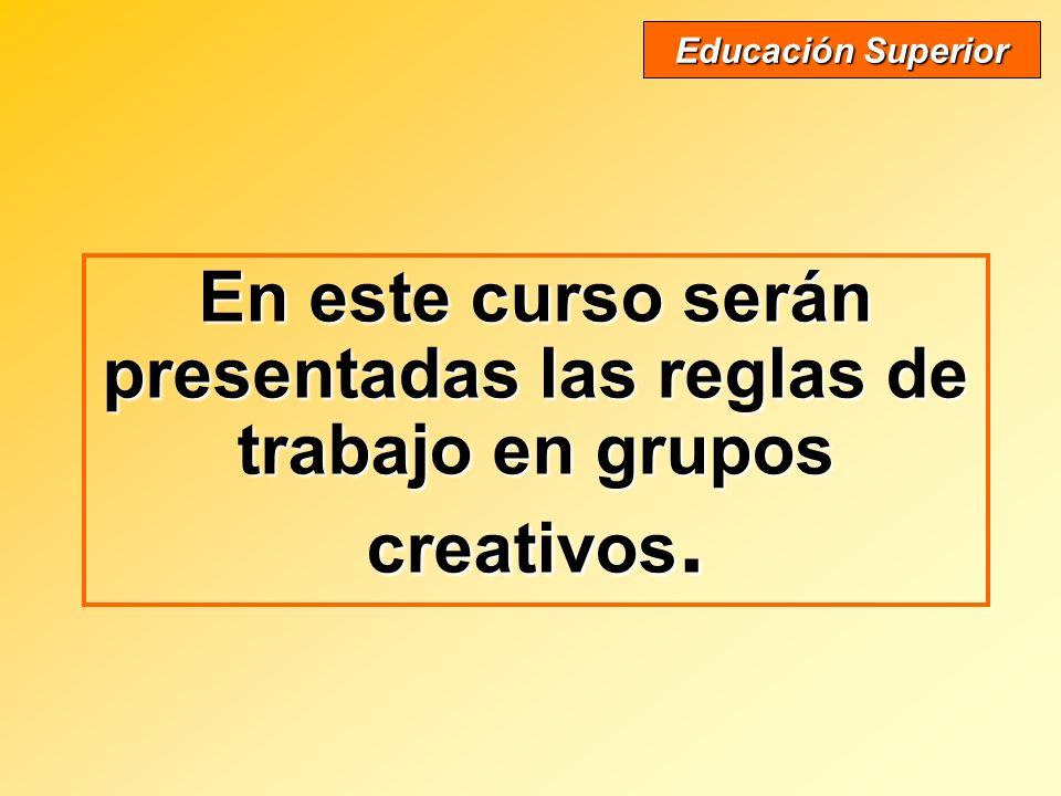 En este curso serán presentadas las reglas de trabajo en grupos creativos. Educación Superior