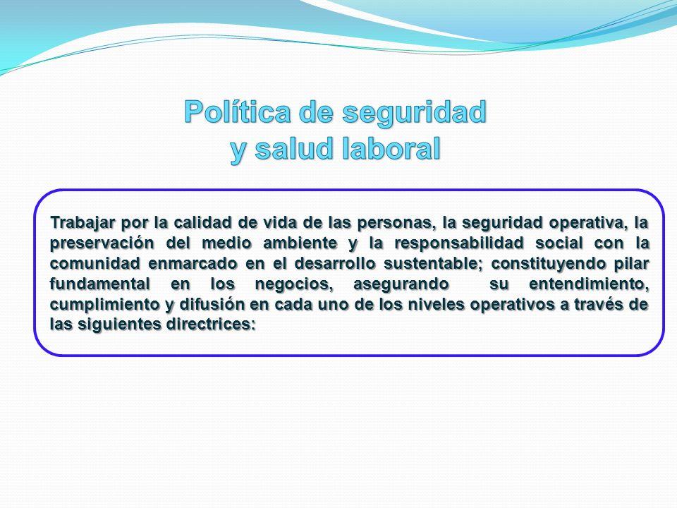 Trabajar por la calidad de vida de las personas, la seguridad operativa, la preservación del medio ambiente y la responsabilidad social con la comunid