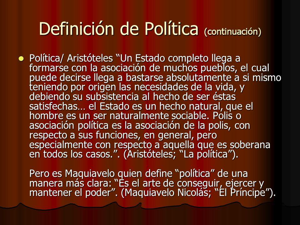 Definición de Política (continuación) Política/ Aristóteles Un Estado completo llega a formarse con la asociación de muchos pueblos, el cual puede dec