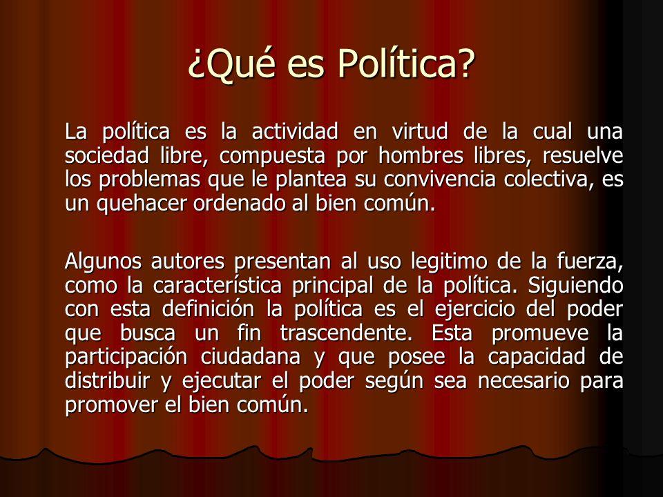 ¿Qué es Política? La política es la actividad en virtud de la cual una sociedad libre, compuesta por hombres libres, resuelve los problemas que le pla