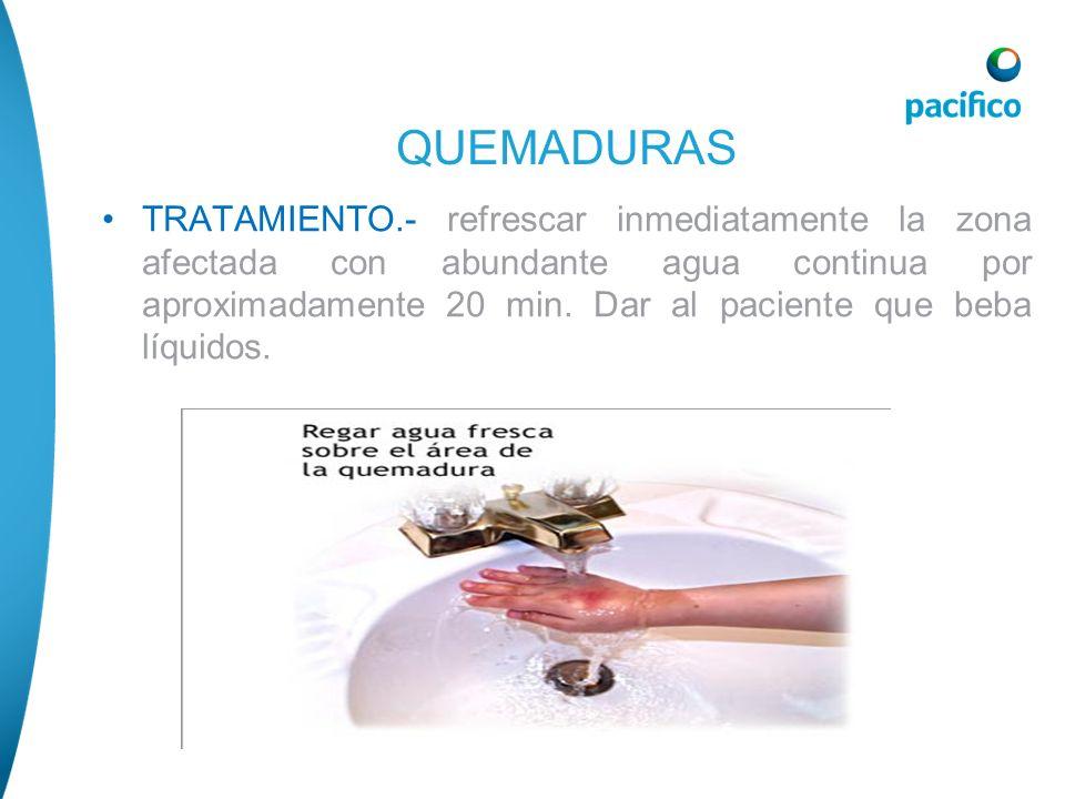 TRATAMIENTO.- refrescar inmediatamente la zona afectada con abundante agua continua por aproximadamente 20 min. Dar al paciente que beba líquidos. QUE
