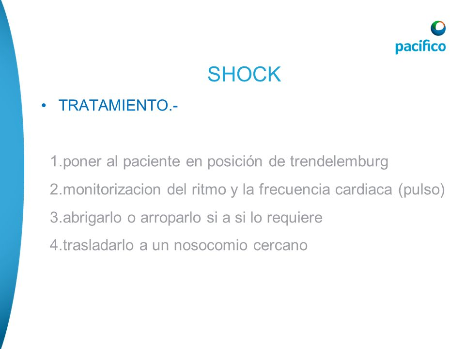TRATAMIENTO.- 1.poner al paciente en posición de trendelemburg 2.monitorizacion del ritmo y la frecuencia cardiaca (pulso) 3.abrigarlo o arroparlo si