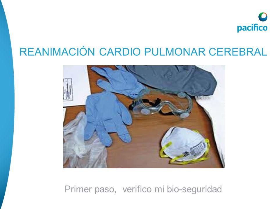 Primer paso, verifico mi bio-seguridad REANIMACIÓN CARDIO PULMONAR CEREBRAL