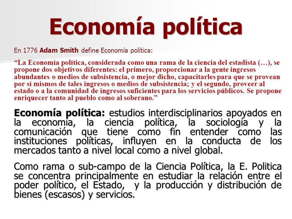 Economía política En 1776 Adam Smith define Economía política: La Economía política, considerada como una rama de la ciencia del estadista (…), se pro