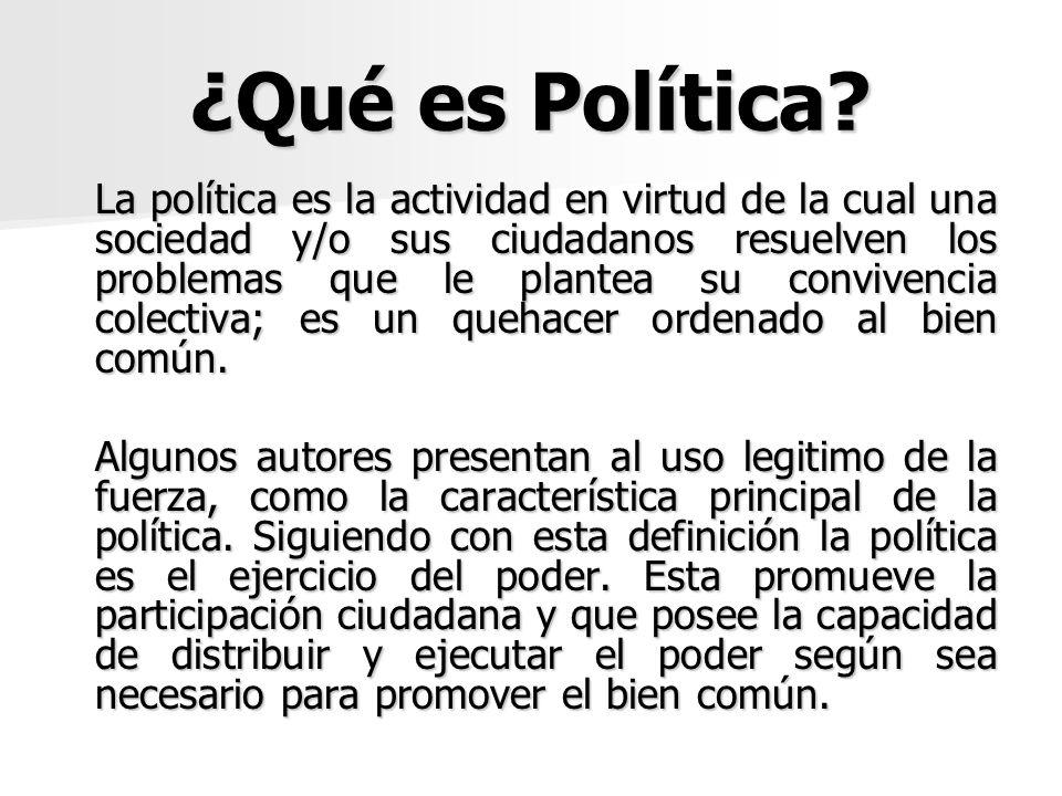 ¿Qué es Política? La política es la actividad en virtud de la cual una sociedad y/o sus ciudadanos resuelven los problemas que le plantea su convivenc