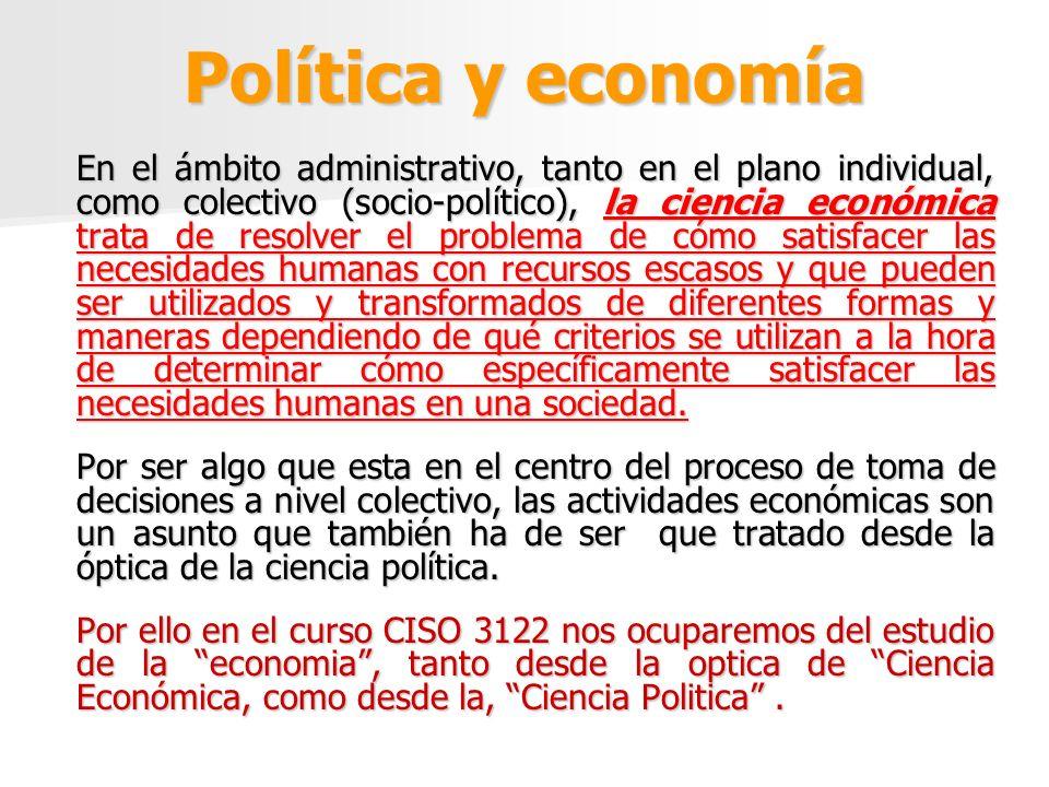 Política y economía En el ámbito administrativo, tanto en el plano individual, como colectivo (socio-político), la ciencia económica trata de resolver