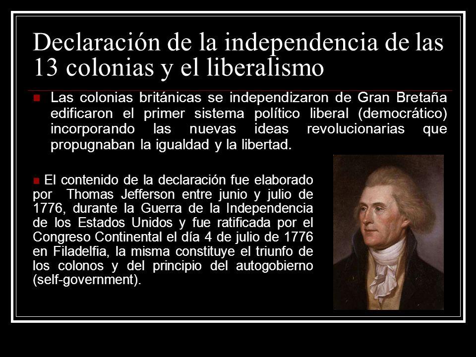 Declaración de la independencia de las 13 colonias y el liberalismo Las colonias británicas se independizaron de Gran Bretaña edificaron el primer sis