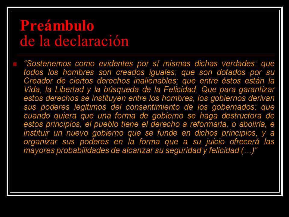 Preámbulo de la declaración Sostenemos como evidentes por sí mismas dichas verdades: que todos los hombres son creados iguales; que son dotados por su