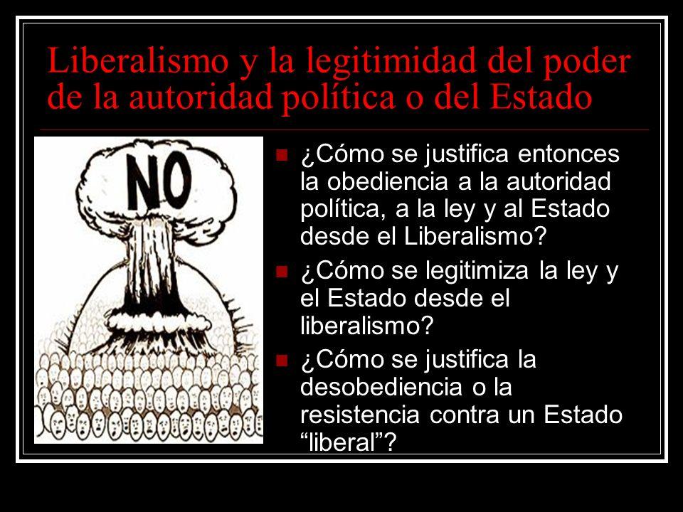 Liberalismo y la legitimidad del poder de la autoridad política o del Estado ¿Cómo se justifica entonces la obediencia a la autoridad política, a la l