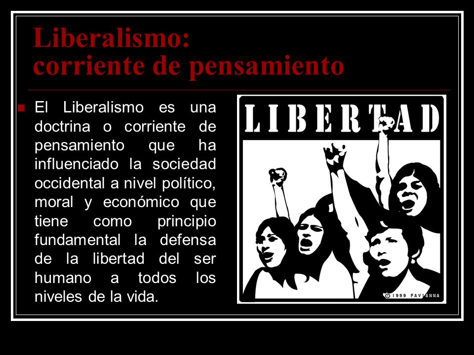 Liberalismo: corriente de pensamiento El Liberalismo es una doctrina o corriente de pensamiento que ha influenciado la sociedad occidental a nivel pol