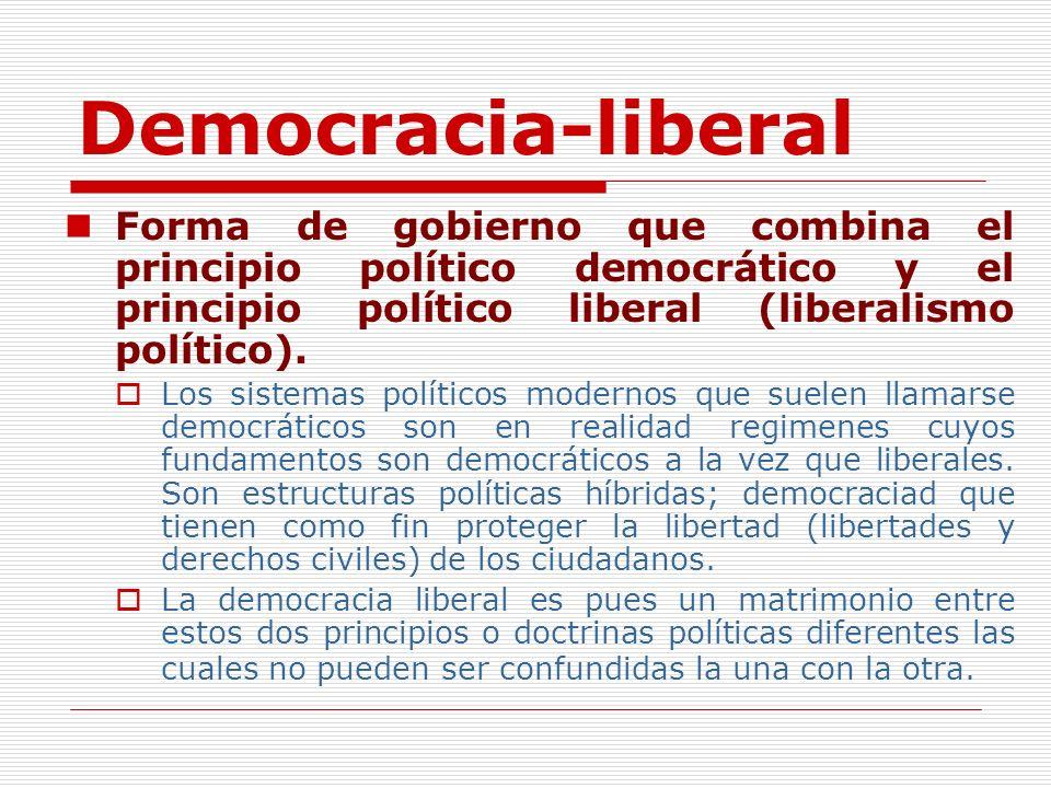 Democracia-liberal Forma de gobierno que combina el principio político democrático y el principio político liberal (liberalismo político). Los sistema