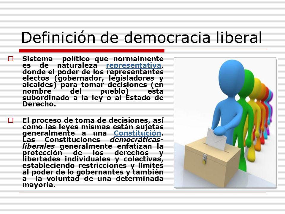 Definición de democracia liberal Sistema político que normalmente es de naturaleza representativa, donde el poder de los representantes electos (gober