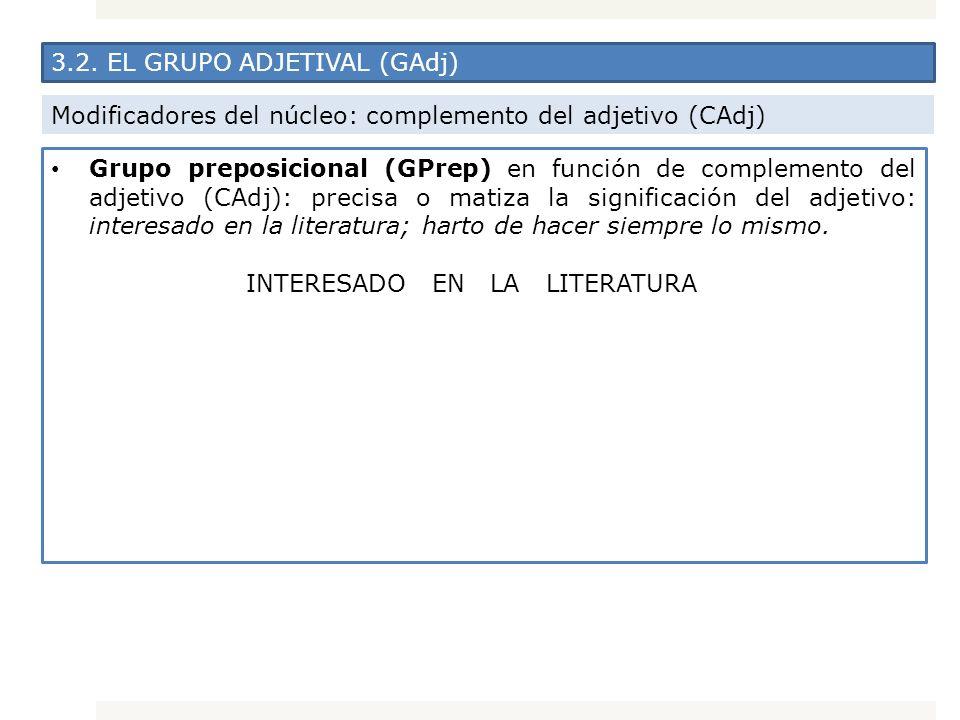 3.2. EL GRUPO ADJETIVAL (GAdj) Modificadores del núcleo: complemento del adjetivo (CAdj) Grupo preposicional (GPrep) en función de complemento del adj