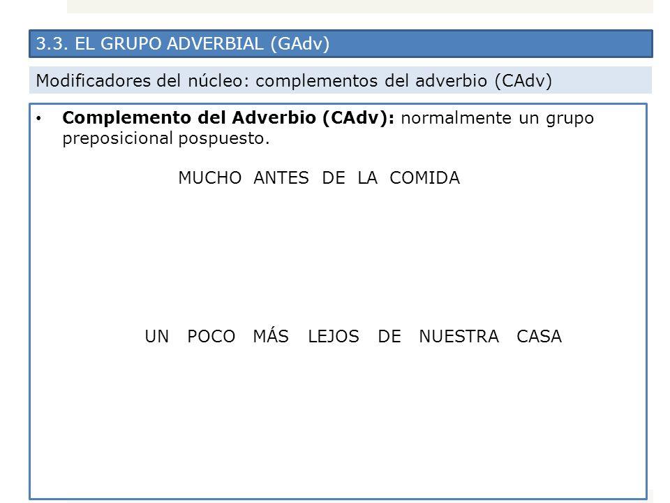 3.3. EL GRUPO ADVERBIAL (GAdv) Modificadores del núcleo: complementos del adverbio (CAdv) Complemento del Adverbio (CAdv): normalmente un grupo prepos