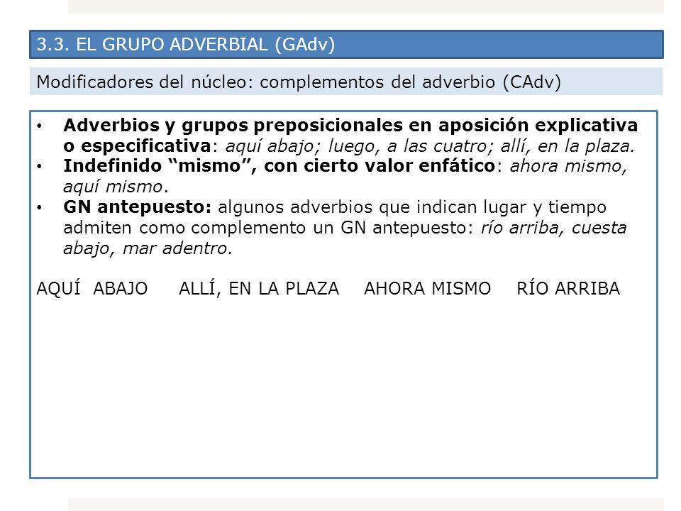 3.3. EL GRUPO ADVERBIAL (GAdv) Modificadores del núcleo: complementos del adverbio (CAdv) Adverbios y grupos preposicionales en aposición explicativa