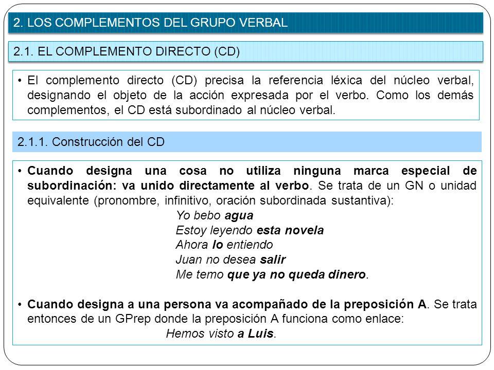 2.1. EL COMPLEMENTO DIRECTO (CD) El complemento directo (CD) precisa la referencia léxica del núcleo verbal, designando el objeto de la acción expresa