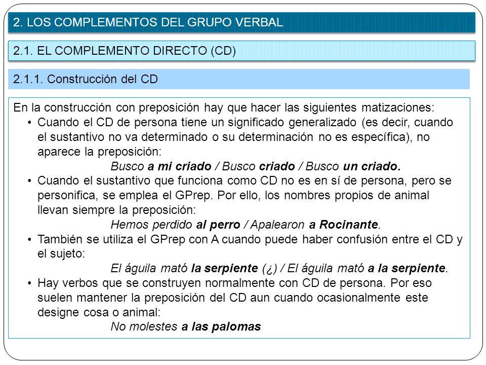 2.1. EL COMPLEMENTO DIRECTO (CD) 2. LOS COMPLEMENTOS DEL GRUPO VERBAL 2.1.1. Construcción del CD En la construcción con preposición hay que hacer las