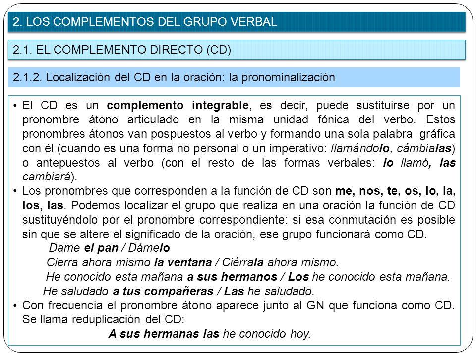 2.1. EL COMPLEMENTO DIRECTO (CD) 2. LOS COMPLEMENTOS DEL GRUPO VERBAL 2.1.2. Localización del CD en la oración: la pronominalización El CD es un compl