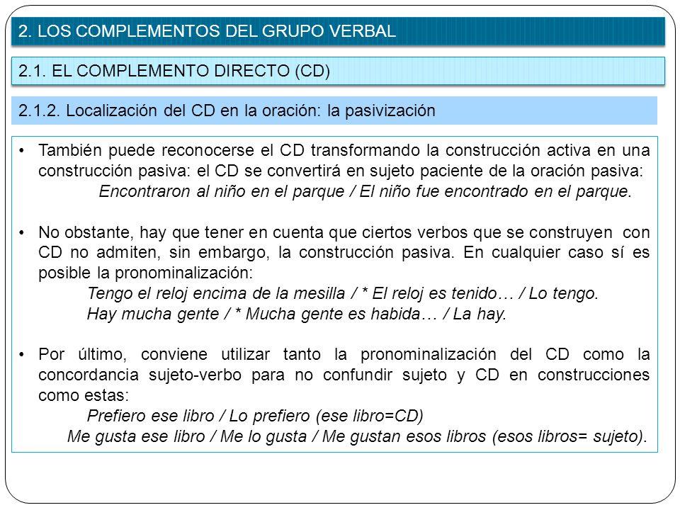 2.1. EL COMPLEMENTO DIRECTO (CD) 2. LOS COMPLEMENTOS DEL GRUPO VERBAL 2.1.2. Localización del CD en la oración: la pasivización También puede reconoce