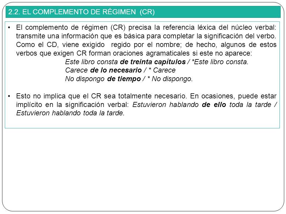 2.2. EL COMPLEMENTO DE RÉGIMEN (CR) El complemento de régimen (CR) precisa la referencia léxica del núcleo verbal: transmite una información que es bá